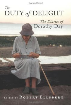 The Duty of Delight: The Diaries of Dorothy Day Go to the Dorothy Day, serve breakfast, then go to Day by Day for goodbye brunch afterwards Dorothy Day, Marquette University, Catholic Books, Types Of Books, Book People, Day Book, Nonfiction Books, Quote Of The Day, Traveling By Yourself