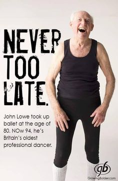 Fitness Matters Never too late. John Lowe took up ballet at the age of Now he's Britain's oldest professional dancer. Ballet Quotes, Dance Quotes, Professional Dancers, Senior Fitness, Young At Heart, Ageless Beauty, Never Too Late, Aging Gracefully, Just Dance