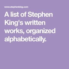 A list of Stephen King's written works, organized alphabetically.