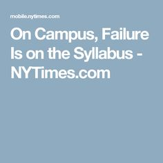 On Campus, Failure Is on the Syllabus - NYTimes.com