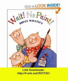 Wait! No Paint! (9780060282714) Bruce Whatley , ISBN-10: 0060282711  , ISBN-13: 978-0060282714 ,  , tutorials , pdf , ebook , torrent , downloads , rapidshare , filesonic , hotfile , megaupload , fileserve