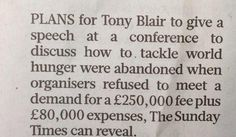Wow. You think Tony Blair can't go any lower, but apparently he demanded £330,000 to speak at forum on world hunger.