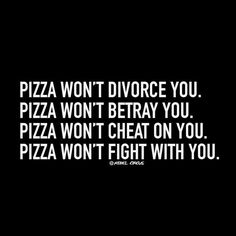 Pizza will never divorce, betray, cheat or fight with you! And I do love me some good pizza ; Pizza Sign, Pizza Art, Eat Pizza, I Love Pizza, Good Pizza, Pizza Quotes, Funny Quotes, Life Quotes, Quotes That Describe Me