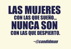"""""""Las #Mujeres con las que sueño... Nunca son con las que despierto"""". #Citas #Frases @Candidman"""