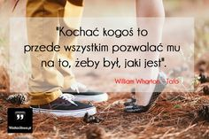Kochać kogoś to przede wszystkim... #Wharton-William,  #Miłość Nothing Else Matters, Happy Photos, Believe In You, Motto, Humor, Love, Motivation, Funny, Magick