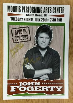 Original AUTOGRAPHED concert poster for John Fogerty of Creedence Clearwater Revival at The Morris Performing Arts Center in South Bend, IN in 2004. HAND-SIGNED by John Fogerty and Billy Burnett. 14 x 20 inches on card stock.