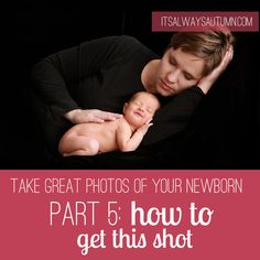 photograph: take great photos of your newborn baby {pt 5: get this shot}