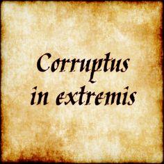 Corruptus In Extremis Corrupt To The Extreme Latin Phrase Quote Lateinische