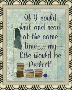 But I CAN knit and read at the same time. Knitting and long car drives were why audio books were invented. I haven't read this much in my whole life! I need it to say crochet and this would be perfect Knitting Quotes, Knitting Humor, Crochet Humor, Knit Or Crochet, Knitting Projects, Crochet Projects, Knitting Patterns, Knitting Help, Guter Rat