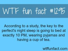 According to a study the key to the perfects night sleep is going to bed at exactly 10 PM wearing pyjamas and having a cup of tea. MORE OF WTF FACTS are coming HERE places movies history and fun. The More You Know, Good To Know, Did You Know, Just For You, Wtf Fun Facts, Funny Facts, Random Facts, Pointless Facts, Random Things