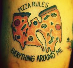 """Pizza Rules Everything Around Me"" - YES! Hunny, I found your next tattoo!!"