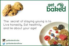 The secret of staying young is to Live honestly, Eat healthily, and lie about your age ;-) Keeping it real with #GetBaked.