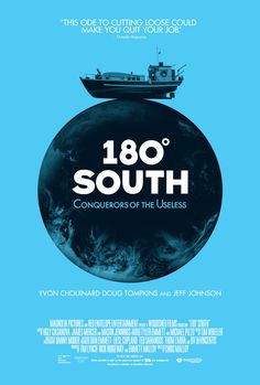 180 Degrees South: Conquerors of the Useless : Wonderful film which gives us pause to ask what life is all about.