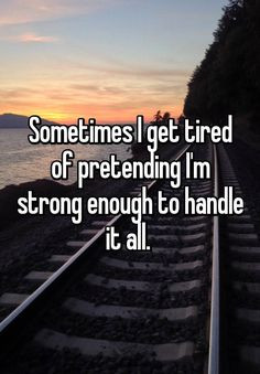 Sometimes I get tired of pretending I'm strong enough to handle it all. Tired Of Life Quotes, Unhappy Quotes, Feeling Broken Quotes, Deep Thought Quotes, Quotes Deep Feelings, Tired Of Everything Quotes, Tired Qoutes, Being Tired Quotes, Tired Quotes Exhausted