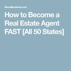 How to Become a Real Estate Agent FAST [All 50 States] #becomingarealestateagent