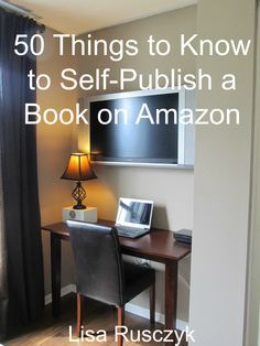 50 Things to Know to Self-Publish a Book on Amazon: Helpful Tips on Self-Publishing and Self-Promotion