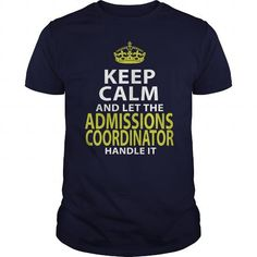 ADMISSIONS COORDINATOR KEEP CALM AND LET THE HANDLE IT T Shirts, Hoodies, Sweatshirts