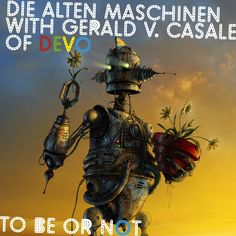 To Be Or Not | Die alten Maschinen