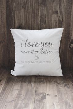 More Than Coffee 16 x 16 Pillow Cover by ParrisChicBoutique, $20.00