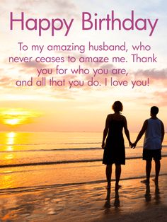 Thank You for Who You Are - Happy Birthday Card for Husband: Sometimes we get so busy with life, we forget to show appreciation to those who we cannot imagine life without them, for example an amazing husband! This loving and exquisite sunset birthday card is sure to resonate with the one you love, your husband on his birthday!
