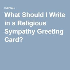 What Should I Write in a Religious Sympathy Greeting Card?