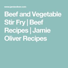 Beef and Vegetable Stir Fry | Beef Recipes | Jamie Oliver Recipes