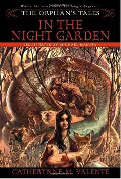 "The Orphan's Tales: In the Night Garden by Catherynne M. Valente/ One of my very favorite books ever (Vol II incl.) & a ""desert island pick"""