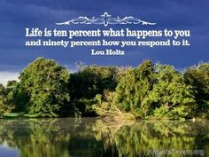 """Life is ten percent what happens to you and ninety percent how you respond to it."""" -Lou Holtz inspirational quote desktop wallpaper (click to download)"""