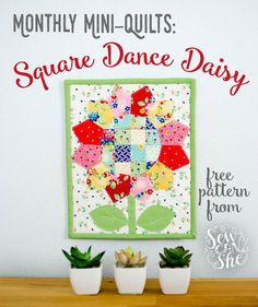 I'm so excited to share with you the 6th quilt in our Monthly Mini Quilt  series... Square Dance Daisy! We've had some amazing designers contribute  to this free mini quilt pattern series, so if you're just joining us now  you can find all of our previous mini quilts in the menu bar at the top of