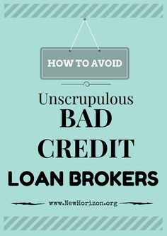 How to Avoid Unscrupulous Bad Credit Loan Brokers