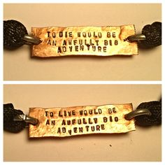To die would be an awfully big adventure To live by Nerdiecouture, $9.99.  I WANT THIS!!!!!!!