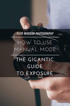 How to Use Manual Mode - The Gigantic Guide to Exposure#yourmodernphotography#photographytips#photographyideas#photographytutorials