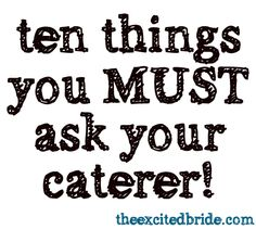 """Are linens included? Do they have bartenders on staff/outsource? Do they order the alcohol? Is gratuity included/do you tip staff on the day of? Is food prepared on-site/off-site & stored in """"hot boxes?"""" How many of their staff will be se Wedding Planning Tips, Wedding Tips, Wedding Engagement, Wedding Events, Wedding Planner, Our Wedding, Dream Wedding, Wedding Blog, Wedding Stuff"""