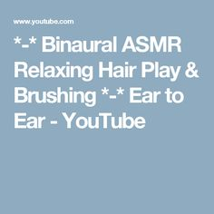 *-* Binaural ASMR Relaxing Hair Play & Brushing *-* Ear to Ear - YouTube