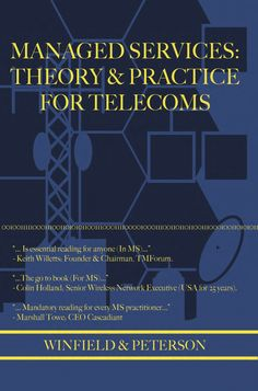 Brought to you by the authors of 'Managed Services: Theory and Practice for Telecoms' - ISBN : 978-0-9881468-1-5