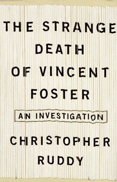 The Strange Death of Vincent Foster by Christopher Ruddy,http://www.amazon.com/dp/0684838370/ref=cm_sw_r_pi_dp_QFc.sb0MS0MXN2QX   ..... Must read !!