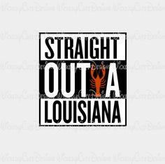 Straight Outta Louisiana SVG, DXF, EPS, PNG, Studio3 Digital File