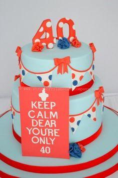 Keep Calm You're Only 40 Birthday Cake - by Strawberry Lane Cake Company @ CakesDecor.com - cake decorating website