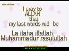 "I pray to ALLAH that my last words will be ""La ILAHA illa ALLAH...MOHAMED rasulALLAH"" #islamic_quotes"
