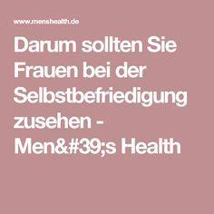 Darum sollten Sie Frauen bei der Selbstbefriedigung zusehen - Men's Health