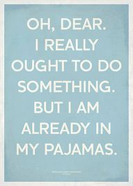@Katie Olson, this makes me think of your afternoon pajama days. :)