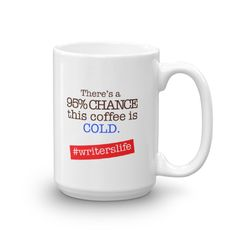 Writer's Life: 95% Chance This Coffee is Cold Mug http://jeannieruesch.com/product/writers-life-95-chance-this-coffee-is-cold-mug-2/