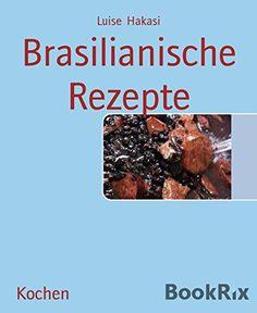Brasilianische Rezepte von Luise Hakasi http://www.amazon.de/dp/B01AUO16FS/ref=cm_sw_r_pi_dp_Mz0Twb1QS6DGS