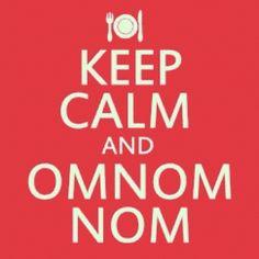 So keep calm and eat.... Haha