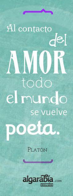 «Al contacto del amor todo el mundo se vuelve poeta.» Platón