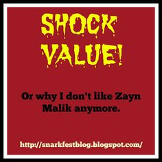Snarkfest: Shock Value!! Or why I don't like Zayn Malik anymore...