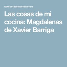 Las cosas de mi cocina: Magdalenas de Xavier Barriga Tamales, Empanadas, Sin Gluten, Flan, Mango, Muffin, Good Food, Cooking Recipes, Chocolate