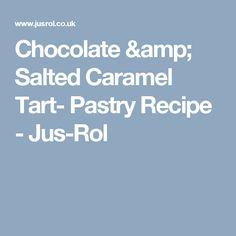 Chocolate & Salted Caramel Tart- Pastry Recipe - Jus-Rol