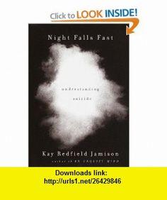 Night Falls Fast Understanding Suicide (9780375401459) Kay Redfield Jamison , ISBN-10: 0375401458  , ISBN-13: 978-0375401459 ,  , tutorials , pdf , ebook , torrent , downloads , rapidshare , filesonic , hotfile , megaupload , fileserve