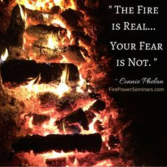 The Fire is Real - Your Fear is Not. ~ Connie Phelan from Fire Power Seminars #FireWalk #Fear #Empowerment